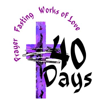 Image of cross with text reading 40 days, prayer, fasting, and works of love