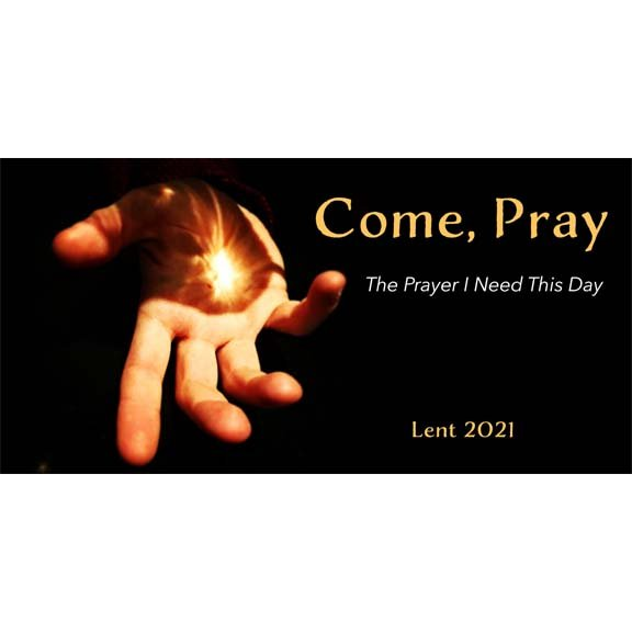 Come, Pray. They prayers I need this day.